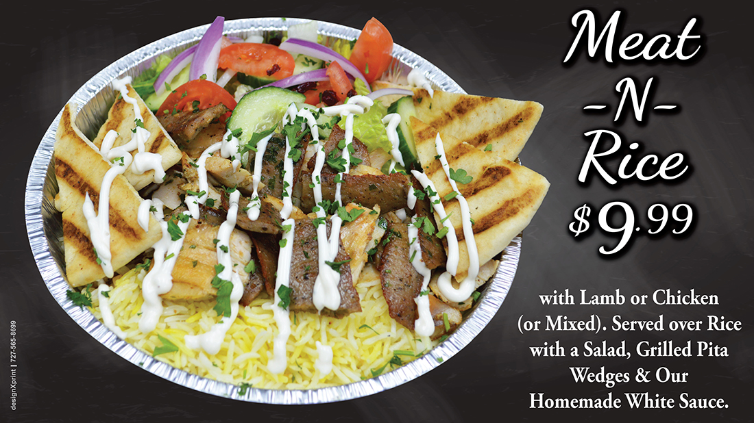 Meat -N- Rice $9.99 | with Lamb or Chicken (or Mixed). Served over Rice with a Salad, Grilled Pita Wedges & Our Homemade White Sauce.